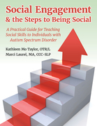 Social Engagement & the Steps to Being Social: A Practical Guide for Teaching Social Skills to Individuals with Autism Spectrum Disorder