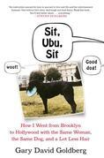 Sit, Ubu, Sit: How I went from Brooklyn to Hollywood with the same woman, the same dog, anda lot less hair