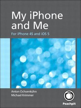 My iPhone and Me: For iPhone 4S and iOS 5