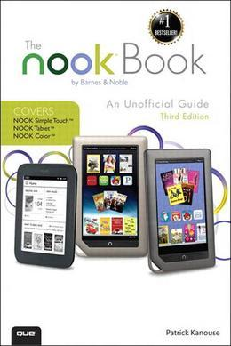The Nook Book: An Unofficial Guide: Everything You Need to Know about the Nook Tablet, Nook Color, and the Nook Simple Touch, 3/E