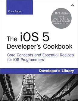 The iOS 5 Developer's Cookbook: Core Concepts and Essential Recipes for iOS Programmers