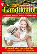 Der neue Landdoktor 35 - Arztroman