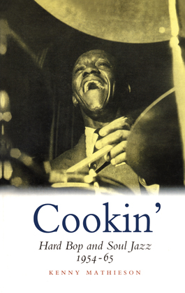 Cookin: Hard Bop and Soul Jazz 1954-65
