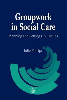 Groupwork in Social Care: Planning and Setting Up Groups