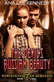 The Devil's Russian Beauty: Book Two  of the Werewolves of Rebellion Serie