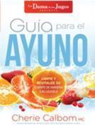 Guía para el ayuno / The Juice Lady's Guide to Fasting: Limpie y revitalice su cuerpo de manera saludable