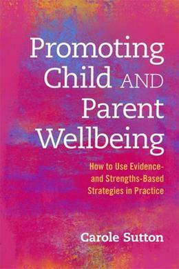 Promoting Child and Parent Wellbeing: How to Use Evidence- and Strengths-Based Strategies in Practice