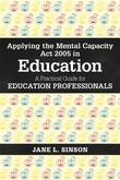 Applying the Mental Capacity Act 2005 in Education: A Practical Guide for Education Professionals