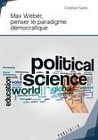 Max Weber, penser le paradigme démocratique
