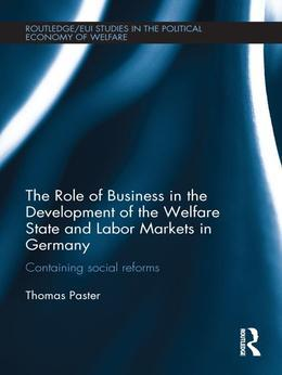 The Role of Business in the Development of the Welfare State and Labor Markets in Germany: Containing Social Reforms
