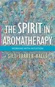 The Spirit in Aromatherapy: Working with Intuition