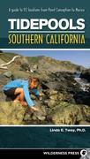 Tidepools: Southern California: A Guide to 92 Locations from Point Conception to Mexico