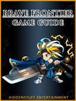 Brave Frontier Game Guide Unofficial