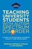 Teaching University Students with Autism Spectrum Disorder: A Guide to Developing Academic Capacity and Proficiency