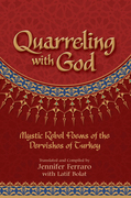 Quarreling with God: Mystic Rebel Poems of the Dervishes of Turkey