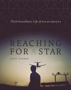 Reaching for a Star: The Extraordinary Life of Milan Kroupa