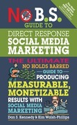 No B.S. Guide to Direct Response Social Media Marketing: The Ultimate No Holds Barred Guide to Producing Measurable, Monetizable Results with Social M