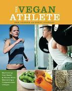 The Vegan Athlete: Maximizing Your Health and Fitness While Maintaining a Compassionate Lifestyle