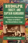 Rudolph, Frosty, and Captain Kangaroo: The Musical Life of Hecky Krasnow ¿ Producer of the World's Most Beloved Children's Songs