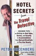 Hotel Secrets from the Travel Detective: Insider Tips on Getting the Best Value, Service, and Security in Accomodationsfrom Bed-and-Breakfasts to Five