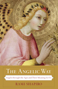 The Angelic Way: Angels through the Ages and Their Meaning for Us