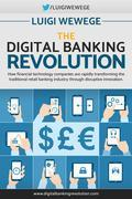 The Digital Banking Revolution: How financial technology companies are rapidly transforming the traditional retail banking industry through disruptive