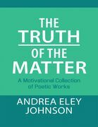 The Truth of the Matter: A Motivational Collection of Poetic Works