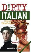 "Dirty Italian: Everyday Slang from ""What's Up?"" to ""F*%# Off!"""