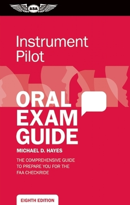 Instrument Pilot Oral Exam Guide: The comprehensive guide to prepare you for the FAA checkride