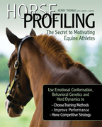 Horse Profiling: The Secret to Motivating Equine Athletes: Using Emotional Conformation, Behavioral Genetics, and Herd Dynamics to Choose Training Met