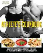 The Athlete's Cookbook: A Nutritional Program to Fuel the Body for Peak Performance and Rapid Recovery