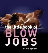 The Little Bit Naughty Book of Blow Jobs: A Step-by-Step Guide to Maximizing the Benefits of The Lemonade Diet