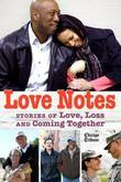 Love Notes: Stories of Love, Loss and Coming Together