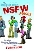 The Monster Book of NSFW Jokes: The Most Hilarious, Outrageous and Raunchy Humor from Funny.com