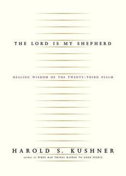The Lord Is My Shepherd: Healing Wisdom of the Twenty-third Psalm