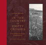 In the Country of Empty Crosses: The Story of a Hispano Protestant Family in Catholic New Mexico