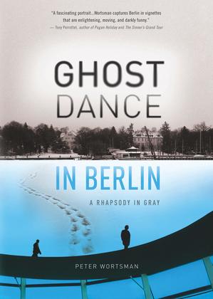 Ghost Dance in Berlin: A Rhapsody in Gray
