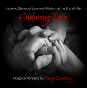 Enduring Love: Inspiring Stories of Love and Wisdom at the End of Life