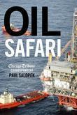 Oil Safari: In Search of the Source of America's Fuel