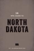 The WPA Guide to North Dakota: The Northern Prairie State
