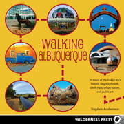 Walking Albuquerque: 30 Tours of the Duke City's Historic Neighborhoods, Ditch Trails, Urban Nature, and Public Art