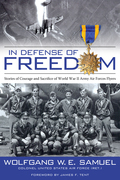 In Defense of Freedom: Stories of Courage and Sacrifice of World War II Army Air Forces Flyers