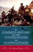 A Zombie's History of the United States: From the Massacre at Plymouth Rock to the CIA's Secret War on the Undead