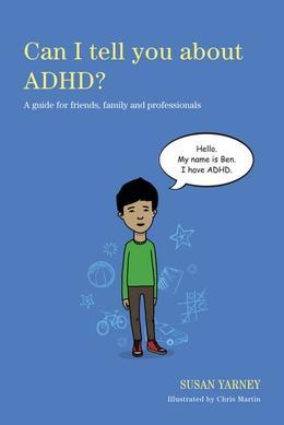 Can I tell you about ADHD?: A guide for friends, family and professionals
