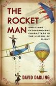 The Rocket Man: And Other Extraordinary Characters in the History of Flight