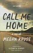 Call Me Home: A Novel