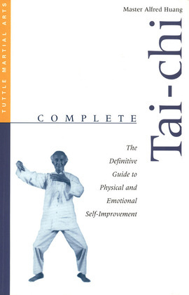 Complete Tai-Chi: The Definitive Guide to Physical and Emotional Self-Improvement