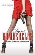 Beyond Bombshells: The New Action Heroine in Popular Culture