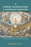 A Catholic Reading Guide to Conditional Immortality: The Third Alternative to Hell and Universalism