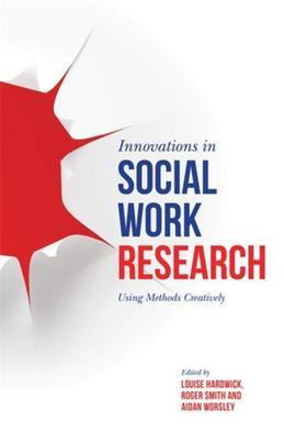 Innovations in Social Work Research: Using Methods Creatively